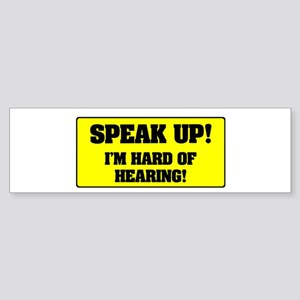 SPEAK UP - I'M HARD OF HEARING! Bumper Sticker