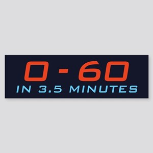 Zero To Sixty In 3.5 Minutes Bumper Sticker