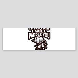 If You Fib I Will Paddle You Bumper Sticker