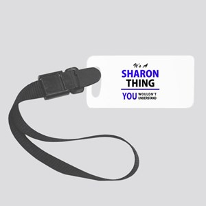 It's SHARON thing, you wouldn't Small Luggage Tag