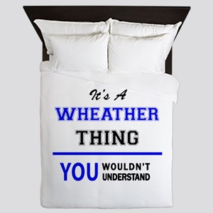 It's a WHEATHER thing, you wouldn't un Queen Duvet