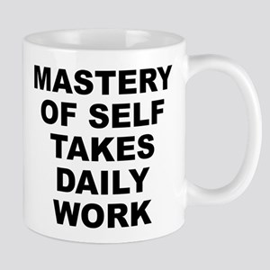 Mastery Of Self Takes Daily Work White Mug Mugs
