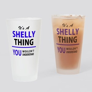 It's SHELLY thing, you wouldn't und Drinking Glass