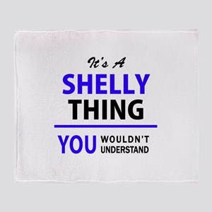 It's SHELLY thing, you wouldn't unde Throw Blanket