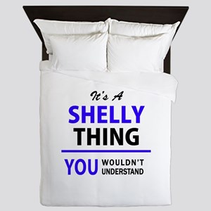 It's SHELLY thing, you wouldn't unders Queen Duvet