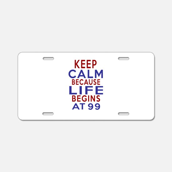 Life Begins At 99 Aluminum License Plate