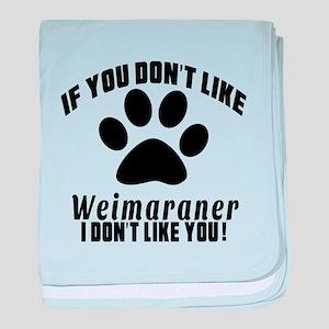 You Don't Like Weimaraner baby blanket