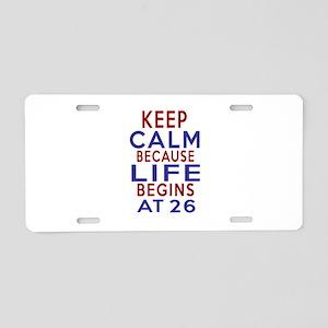 Life Begins At 26 Aluminum License Plate