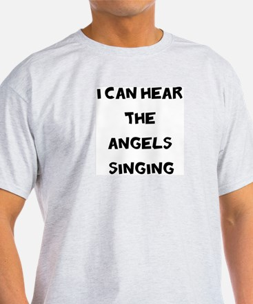 I Can HEar the Angels Singing T-Shirt