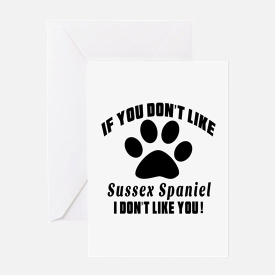 You Don't Like Sussex Spaniel Greeting Card
