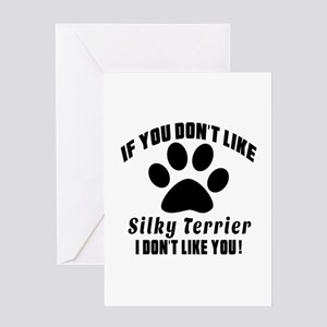 You Don't Like Silky Terrier Greeting Card