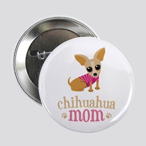 "Chihuahua Mom 2.25"" Button"