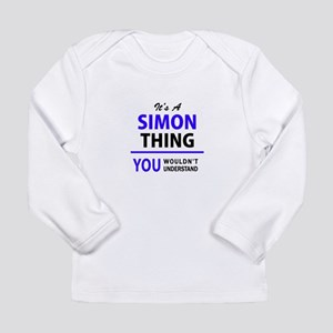 It's SIMON thing, you wouldn't Long Sleeve T-Shirt