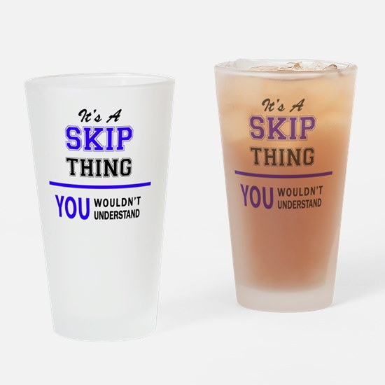 It's SKIP thing, you wouldn't under Drinking Glass