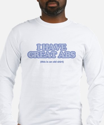 I Have Great Abs Long Sleeve T-Shirt