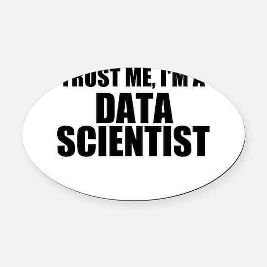 Trust Me, I'm A Data Scientist Oval Car Magnet