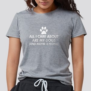 All I Care About Are My Dogs T-Shirt