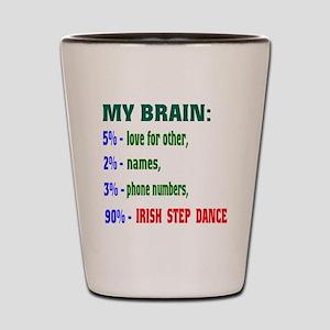 My brain, 90% Irish Step dance Shot Glass