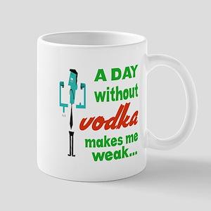 A day without Vodka makes me weak.... Mug