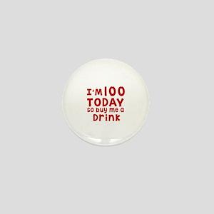 I am 100 today Mini Button