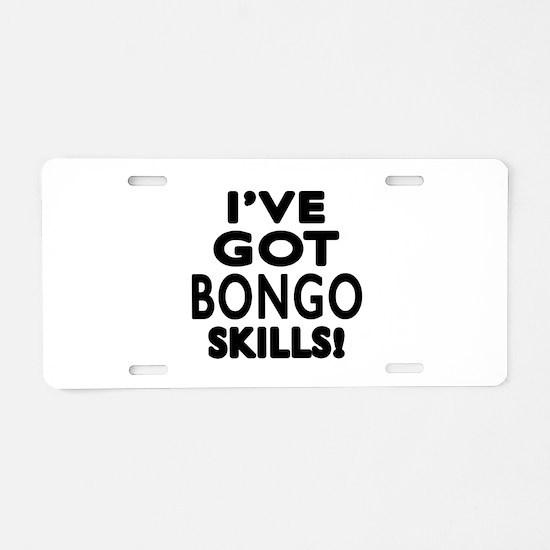 I Have Got Bongo Skills Aluminum License Plate