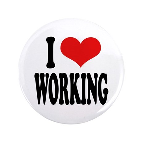 """I Love Working 3.5"""" Button (100 pack)"""