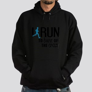 I run to burn off the crazy Sweatshirt