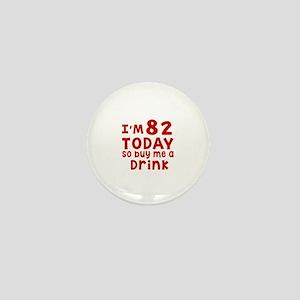 I am 82 today Mini Button