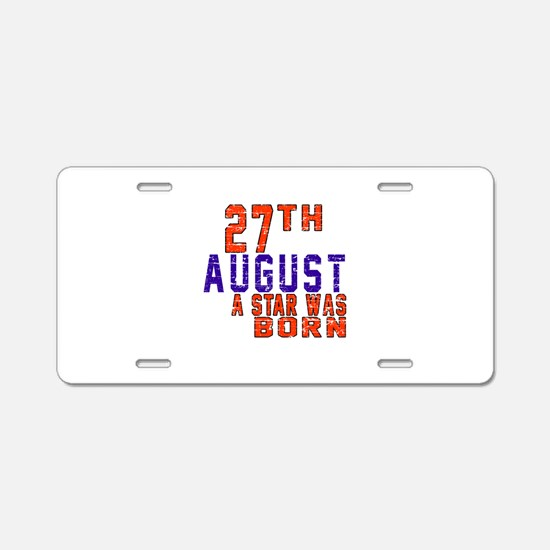 27 August A Star Was Born Aluminum License Plate