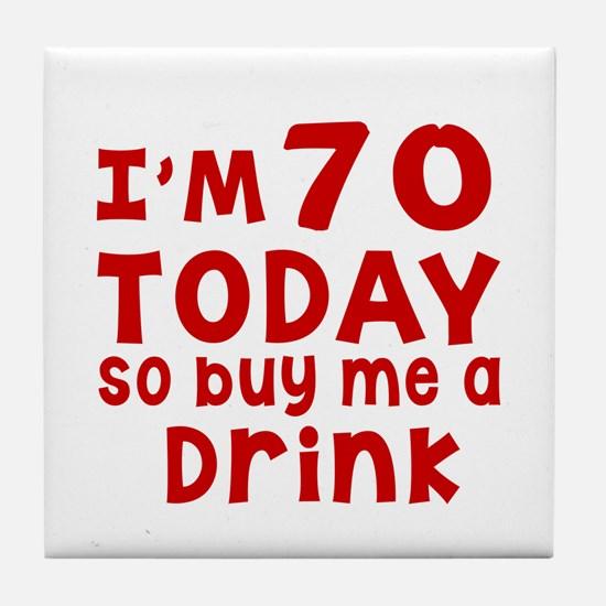 I am 70 today Tile Coaster