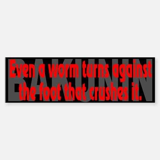(Bakunin Quote):Even a worm... - Bumper Bumper Bumper Sticker