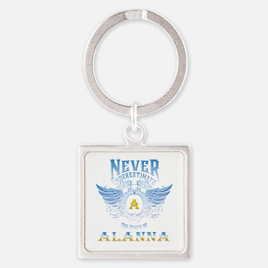 Never underestimate the power of alanna Keychains