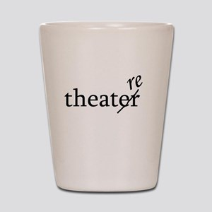 Theatre Re or Theater Er Shot Glass