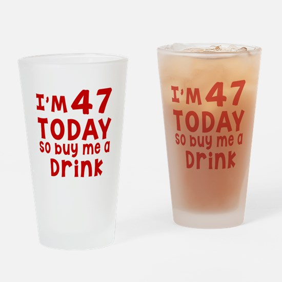 I am 47 today Drinking Glass