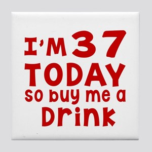 I am 37 today Tile Coaster