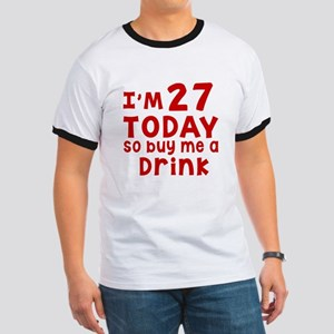 I am 27 today Ringer T