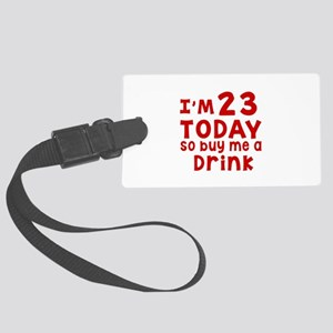 I am 23 today Large Luggage Tag