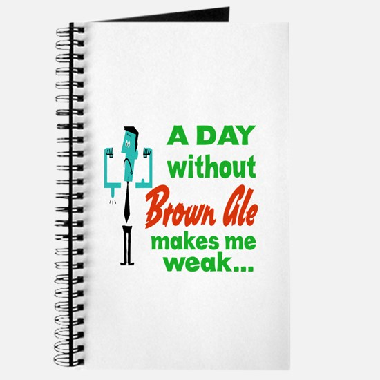 A day without Brown Ale makes me weak.... Journal