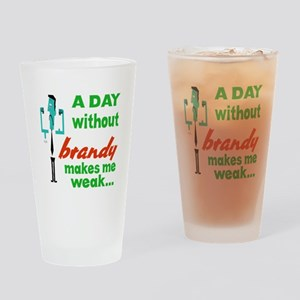 A day without Brandy makes me weak. Drinking Glass
