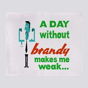 A day without Brandy makes me weak.. Throw Blanket