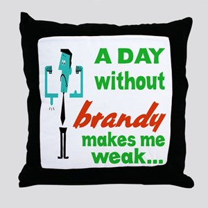 A day without Brandy makes me weak... Throw Pillow