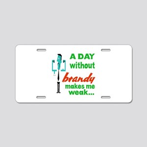 A day without Brandy makes Aluminum License Plate