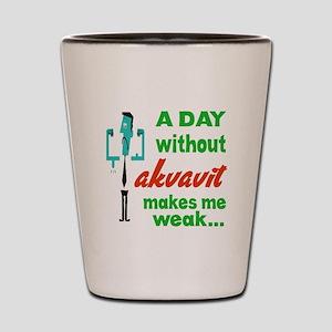 A day without Akvavit makes me weak.... Shot Glass
