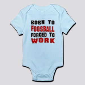 Born To Foosball Forced To Work Infant Bodysuit