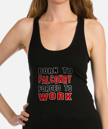 Born To Falconry Forced To Work Racerback Tank Top