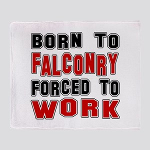 Born To Falconry Forced To Work Throw Blanket