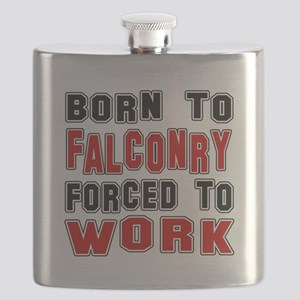 Born To Falconry Forced To Work Flask