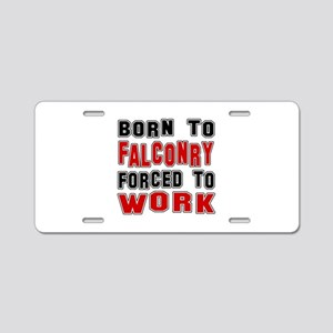 Born To Falconry Forced To Aluminum License Plate