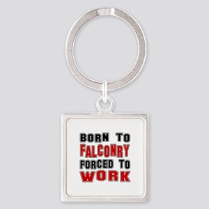 Born To Falconry Forced To Work Square Keychain