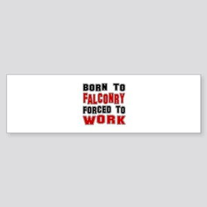 Born To Falconry Forced To Work Sticker (Bumper)